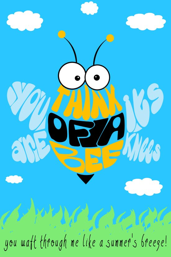 Think of a bee, you are its knees Art Print