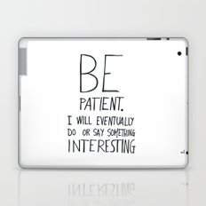 Be patient. Laptop & iPad Skin