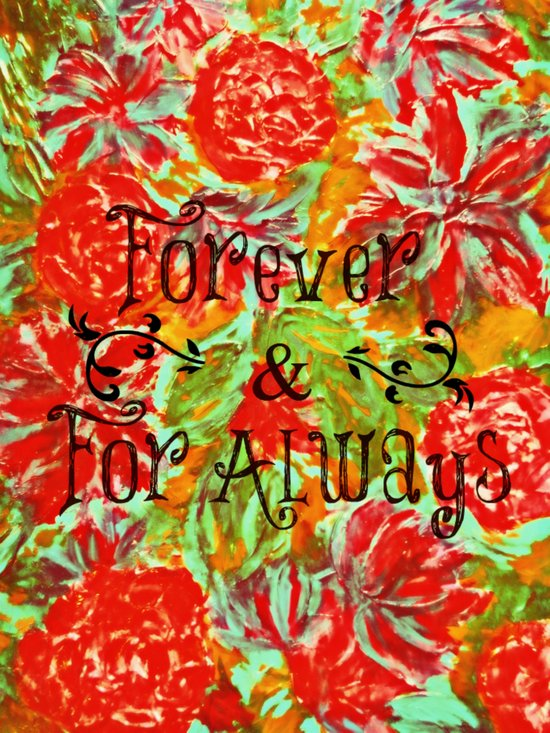 FOREVER & FOR ALWAYS - Beautiful Vintage Acrylic Floral Painting Romantic Love Typography Art Art Print