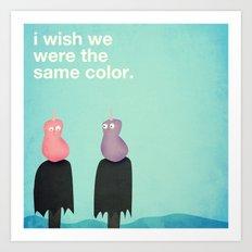 I Wish We Were The Same Color Art Print