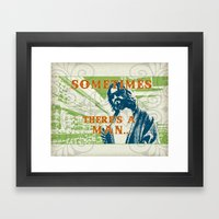 Sometimes There's A Man Framed Art Print