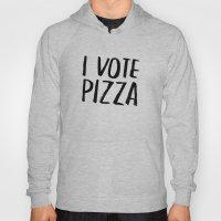 I Vote Pizza  Hoody