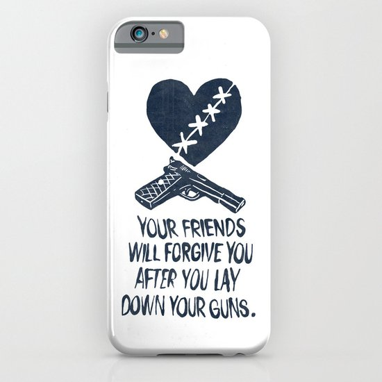 Your Friends Will Forgive You After You Lay Down Your Guns iPhone & iPod Case