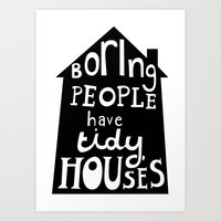 Boring People Have Tidy … Art Print