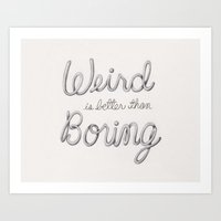 Weird is better than Boring Art Print