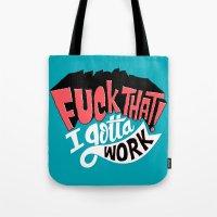 I Gotta Work Tote Bag
