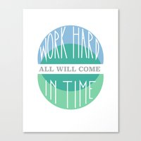 Work Hard, All will come in Time Canvas Print