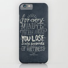 For every minute you are angry you lose sixty seconds of happiness  Slim Case iPhone 6s