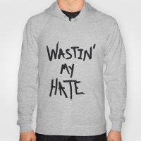 Wastin' My Hate  Hoody