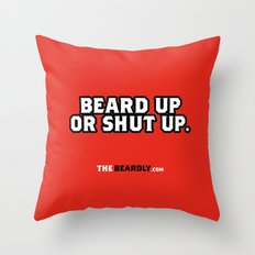 BEARD UP OR SHUT UP. Throw Pillow