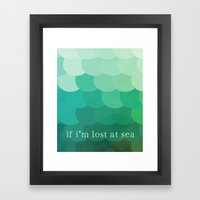 If I'm Lost At Sea Framed Art Print