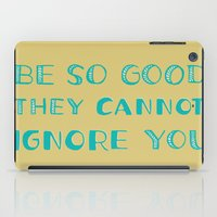 Be SO Good They CANNOT Ignore You iPad Case