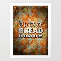 Bread & Butter & Tomatoe… Art Print