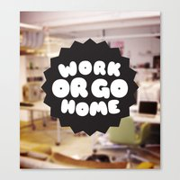 Work Or Go Home Canvas Print