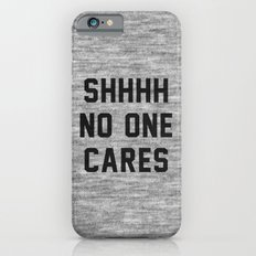 No One Cares iPhone 6 Slim Case