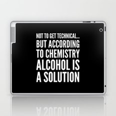 NOT TO GET TECHNICAL BUT ACCORDING TO CHEMISTRY ALCOHOL IS A SOLUTION (Black & White) Laptop & iPad Skin