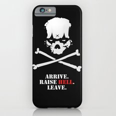 Arrive. Raise Hell. Leave. Slim Case iPhone 6s