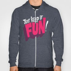 Just Keep It Fun Hoody
