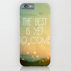 The Best Is Yet To Come iPhone 6 Slim Case