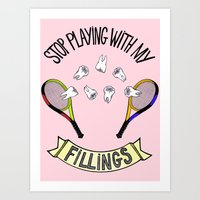 STOP PLAYING WITH MY FILLINGS Art Print