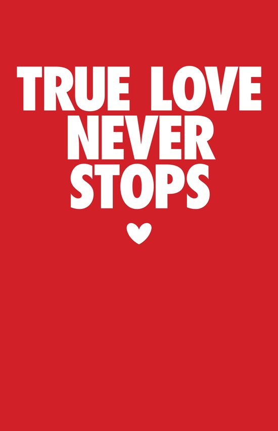 True Love Never Stops Art Print