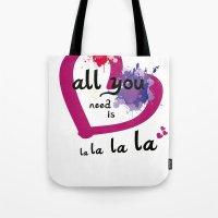 All you need is la la la la Tote Bag