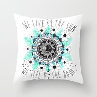 We live by the sun, We feel by the moon. Throw Pillow