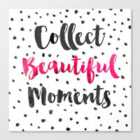 Collect beautiful moments Canvas Print