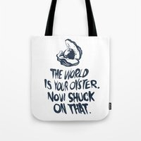 The World Is Your Oyster. Now Shuck On That. Tote Bag