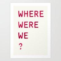 Where Were We? Art Print