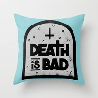 Death Is Bad Throw Pillow