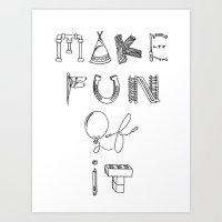 Make Fun Of It Art Print