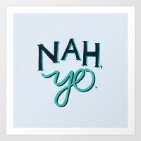 NAH, YO Art Print