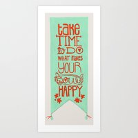 Take time to do what makes your soul happy.  Art Print