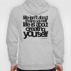 life isn't about finding yourself life is about creating yourself Hoody