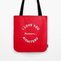 I Love You Because Aishi… Tote Bag