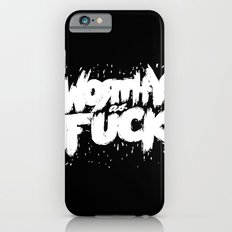 Worthy As Fuck iPhone 6 Slim Case