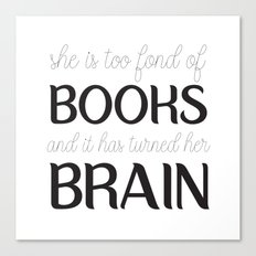 She Is Too Fond of Books and it has Turned Her Brain Canvas Print