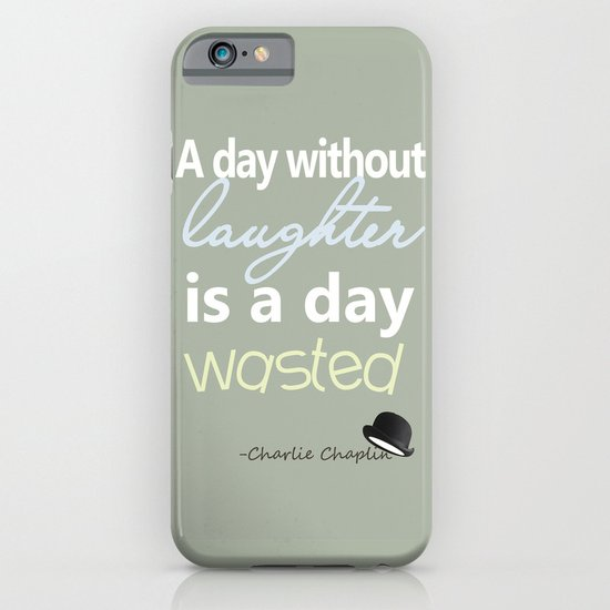 A day without laughter is a day wasted - Charlie Chaplin Quote iPhone & iPod Case