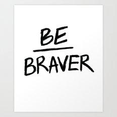 Be Braver Art Print
