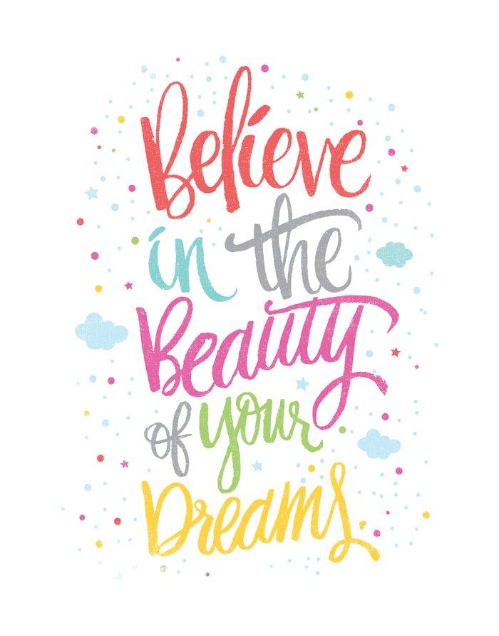 Believe in the beauty ...