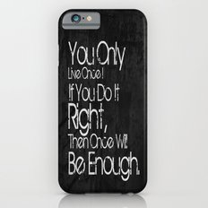 You Only Live Once. iPhone 6s Slim Case