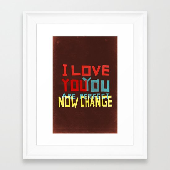 I LOVE YOU YOU ARE PERFECT NOW CHANGE Framed Art Print