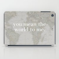 You Mean The World To Me iPad Case