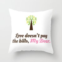 Love Doesn't Pay The Bil… Throw Pillow
