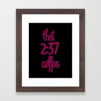That 2:37 Coffee Framed Art Print