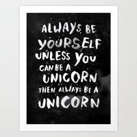 face Art Prints featuring Always be yourself. Unless you can be a unicorn, then always be a unicorn. by WEAREYAWN