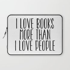 I Love Books More Than I love People Laptop Sleeve