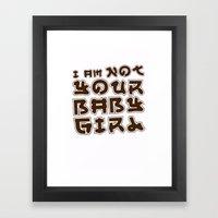 I am Not Your Baby Girl Framed Art Print