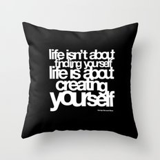 life isn't about finding yourself life is about creating yourself Throw Pillow